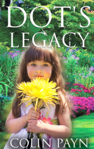 Front cover for Dot's Legacy by Colin Payn will be available at the book signing